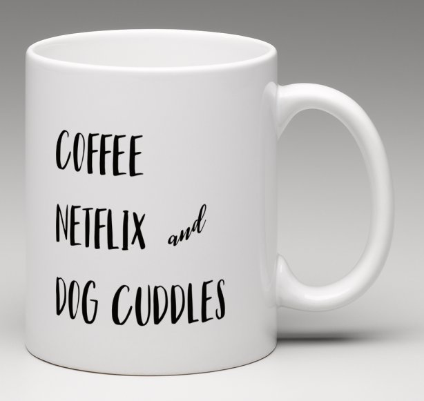 dog mugs, coffee netflix dog cuddles,