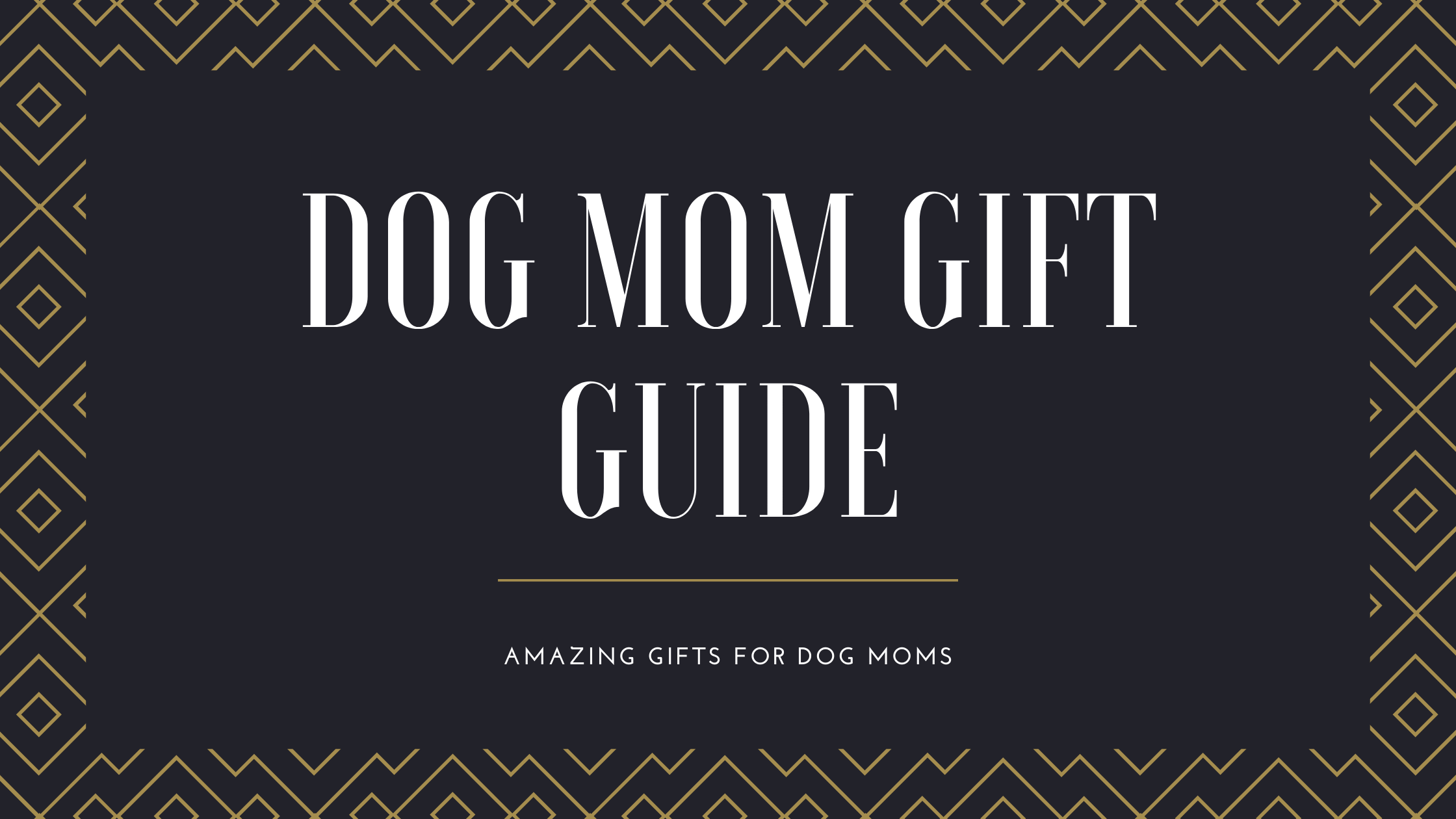 Dog Mom Gift Guide
